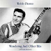 Wondering And Other Hits (All Tracks Remastered) by Webb Pierce