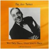 Wee Baby Blues / Poor Lover's Blues (Big Joe Turner) von Big Joe Turner