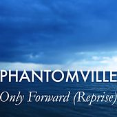 Only Forward (Reprise) by Phantomville