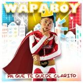 Pa Que Te Quede Clarito von Wapaboy