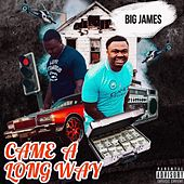 Came a Long Way by Big James