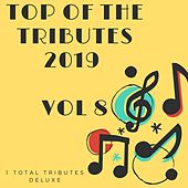 Top Of The Tributes 2019 Vol 8 by 1 Total Tributes Deluxe