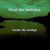 Awake the Unslept by Steal the Unstolen