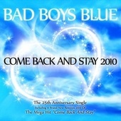 Come Back And Stay 2010 von Bad Boys Blue