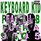 Fuck a 9 to 5 by Keyboard Kid