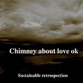 Sustainable Retrospection by Chimney About Love Ok