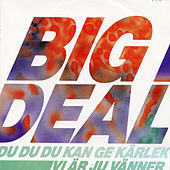 Du du du kan ge kärlek by Big Deal