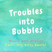 Troubles into Bubbles (feat. Itty Bitty Beats) de Music