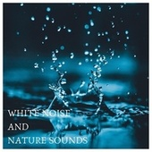 Sounds of Nature and White Noise for Sleep. Great Collection of Rain, Storm, Ocean, White Noise and Brown Noise for Baby Sleep by Various Artists