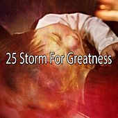 25 Storm for Greatness by Rain Sounds and White Noise