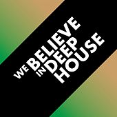 We Believe in Deep House by Various Artists