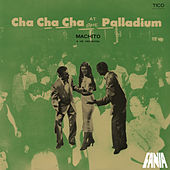 Cha Cha Cha At The Palladium by Machito