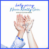 Never Really Over (Wow & Flutter Remix) von Katy Perry