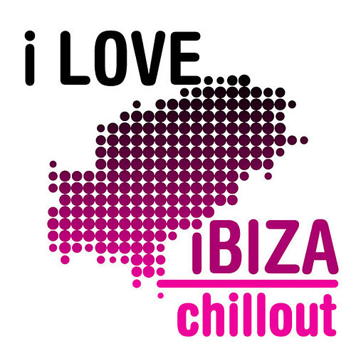 I Love Ibiza Chillout by Various Artists