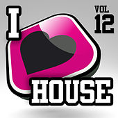 I Love House, Vol. 12 von Various Artists