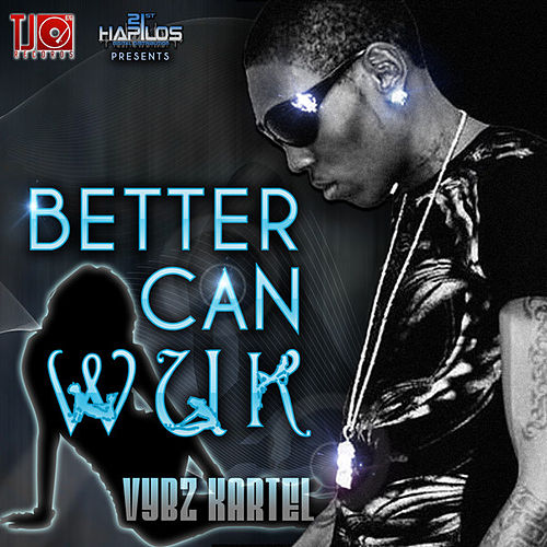 Better Can Wuk by VYBZ Kartel