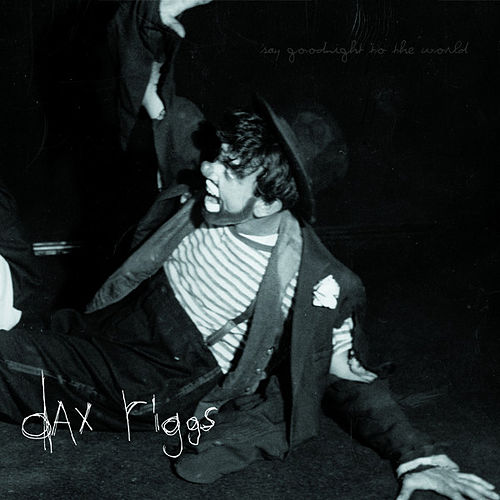 Say Goodnight To The World by Dax Riggs