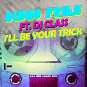 I'll Be Your Trick ft. DJ Class von Disco Fries