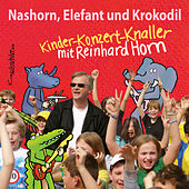 Nashorn, Elefant und Krokodil – Kinder-Konzert-Knaller mit Reinhard Horn von Reinhard Horn