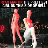 The Prettiest Girl on This Side of Hell by Ryan Martin