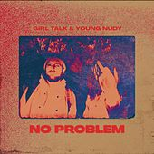 No Problem by Girl Talk