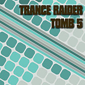 Trance Raider - Tomb 5 by Various Artists