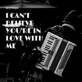 I Can't Believe You're in Love With Me by Gerry Mulligan