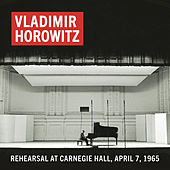 Vladimir Horowitz Rehearsal at Carnegie Hall, April 7, 1965 (Remastered) von Vladimir Horowitz