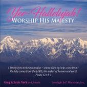 Yee-Hallelujah! Worship His Majesty by Greg