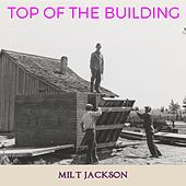 Top of the Building by Milt Jackson