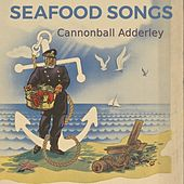 Seafood Songs von Cannonball Adderley