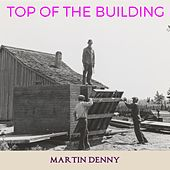 Top of the Building von Martin Denny
