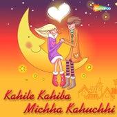 Kahile Kahiba Michha Kahuchhi by Various Artists