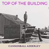 Top of the Building von Cannonball Adderley