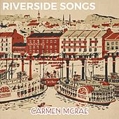 Riverside Songs by Carmen McRae