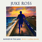 Burned By The Love (James Carter Remix) von Juke Ross
