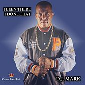 I Been There I Done That von D.j. Mark