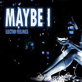 Maybe I by Electro Feelings