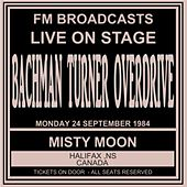 Live On Stage FM Broadcasts - Misty Moon, Halifax  Canada  24th September 1984 de Bachman-Turner Overdrive