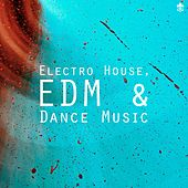 Electro House, EDM & Dance Music by Various Artists