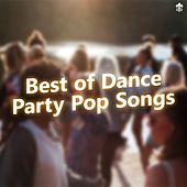 Best of Dance Party Pop Songs by Various Artists