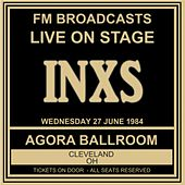 Live On Stage FM Broadcasts - Agora Ballroom, Cleveland 27th June 1984 de INXS