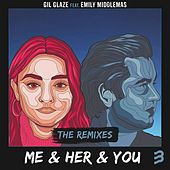Me & Her & You (The Remixes) by Gil Glaze