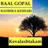 Kevalashtakam (feat. Radhika Keshari) by Baal Gopal