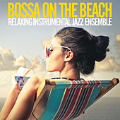 Bossa on the Beach (Relaxing Instrumental Jazz Esemble) by Various Artists