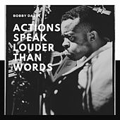 Actions Speak Louder Than Words van Bobby Darin