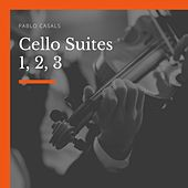 Cello Suites 1, 2, 3 de Pablo Casals