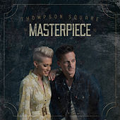 Masterpiece (Single Edit) by Thompson Square