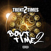 Bout Time 2 by Trent2times