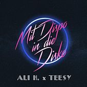 Mit Dispo In Die Disko by Ali H. & Teesy